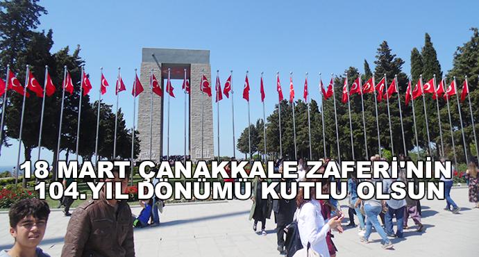 18 Mart Çanakkale Zaferi'nin 104.Yıl Dönümü Kutlu Olsun