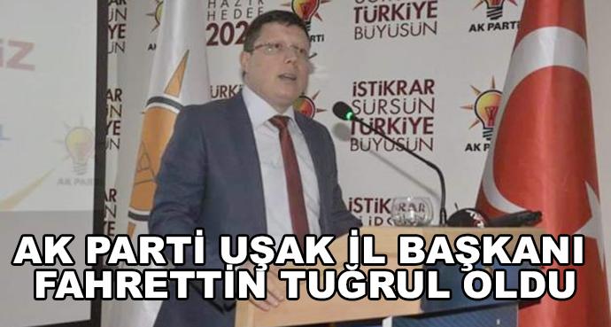 Ak Parti Uşak İl Başkanı Fahrettin Tuğrul Oldu