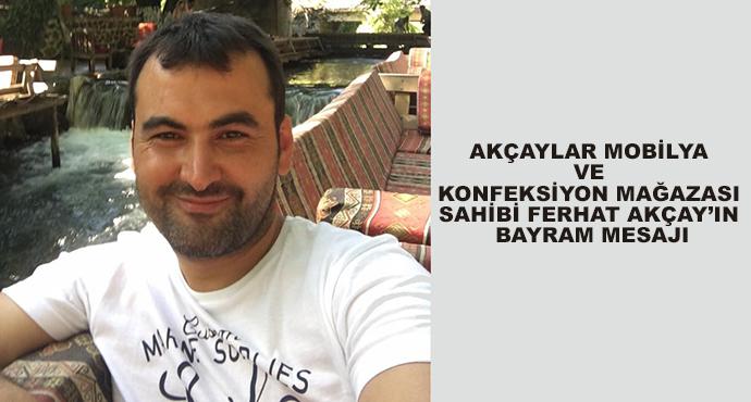 Akçaylar Mobilya Ve Konfeksiyon Mağazası Sahibi Ferhat Akçay'ın Bayram Mesajı