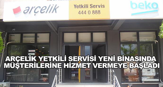Arçelik Yetkili Servisi Yeni Binasında Müşterilerine Hizmet Vermeye Başladı