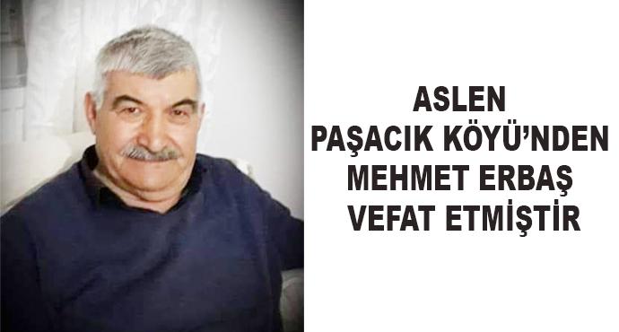 Aslen Paşacık Köyü'nden Mehmet Erbaş Vefat Etmiştir