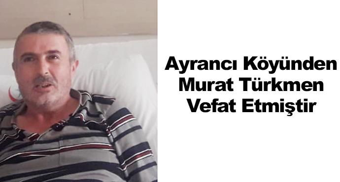 Ayrancı Köyünden Murat Türkmen Vefat Etmiştir
