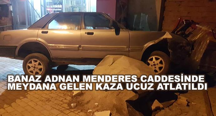 Banaz Adnan Menderes Caddesinde Meydana Gelen Kaza Ucuz Atlatıldı