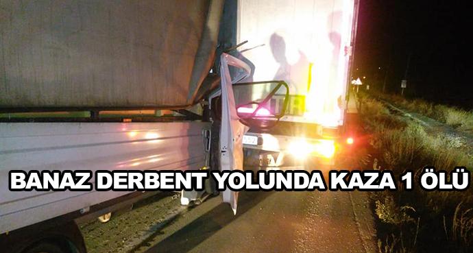 Banaz Derbent Yolunda Kaza 1 Ölü