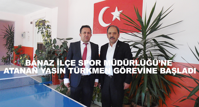 Banaz İlçe Spor Müdürlüğü'ne Atanan Yasin Türkmen Görevine Başladı