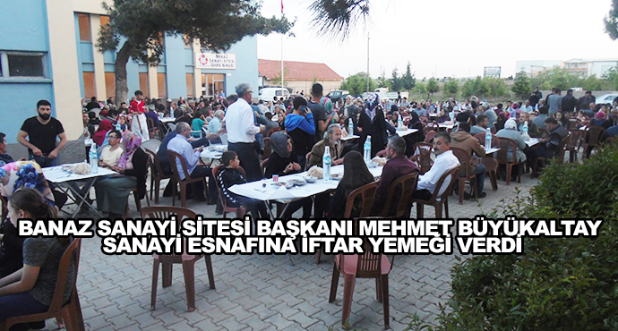 Banaz Sanayi Sitesi Başkanı Mehmet Büyükaltay Sanayi Esnafına İftar Yemeği Verdi