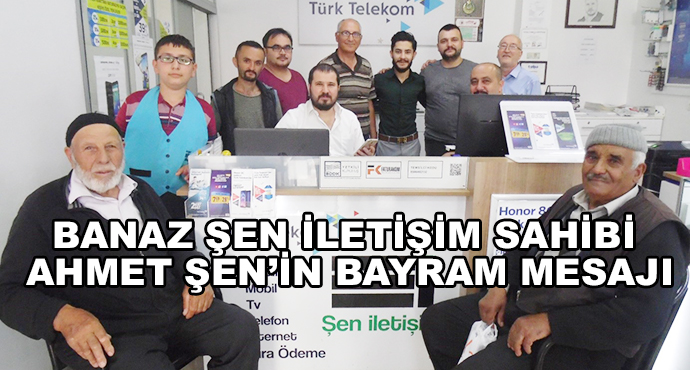 Banaz Şen İletişim Sahibi Ahmet Şen'in Bayram Mesajı
