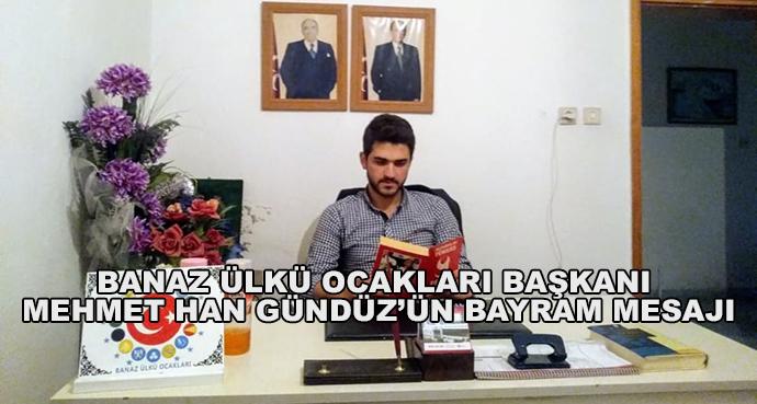 Banaz Ülkü Ocakları Başkanı Mehmet Han Gündüz'ün Bayram Mesajı