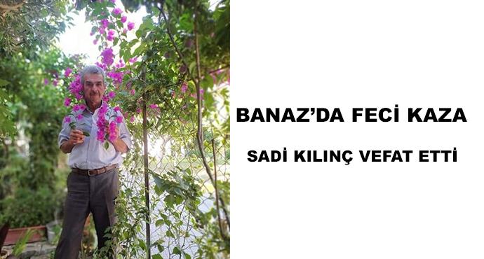 Banaz'da Feci Kaza Sadi Kılınç Vefat Etti