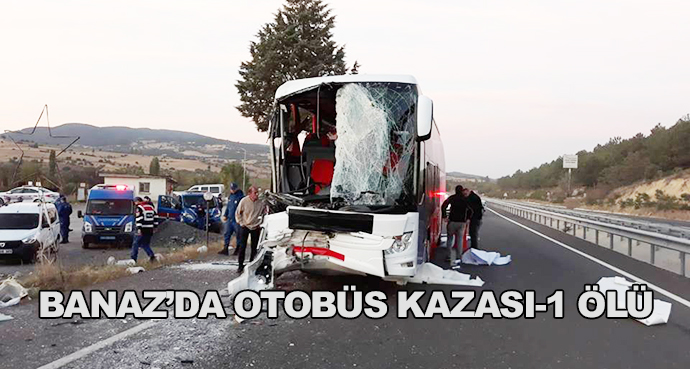 Banaz Büyükoturak Köyü Yakınlarında Yine Kaza-Otobüs Kamyona Çarptı-1 Ölü 25 Yaralı