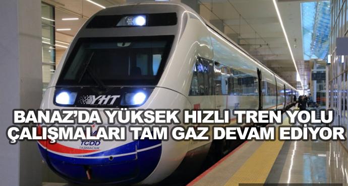 Banaz'da Yüksek Hızlı Tren Yolu Çalışmaları Tam Gaz Devam Ediyor