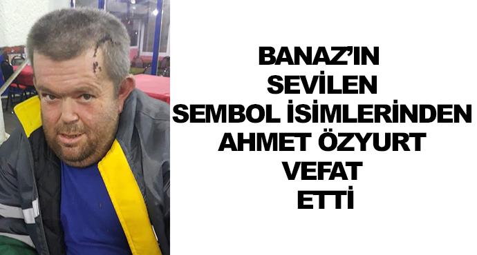 Banaz'ın Sevilen Sembol İsimlerinden Ahmet Özyurt Vefat Etti
