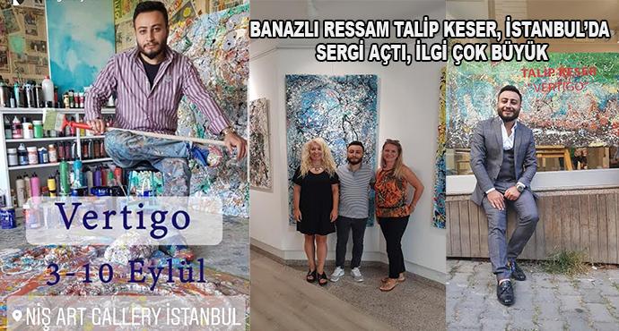 Banazlı Ressam Talip Keser, İstanbul'da Sergi Açtı, İlgi Çok Büyük