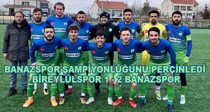 Banazspor Şampiyonluğunu Perçinledi, Bireylülspor 1-2 Banazspor