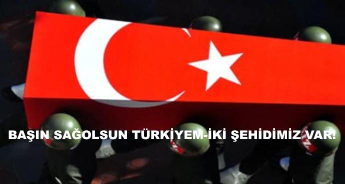 Başın Sağolsun Türkiyem-İki Şehidimiz Var!