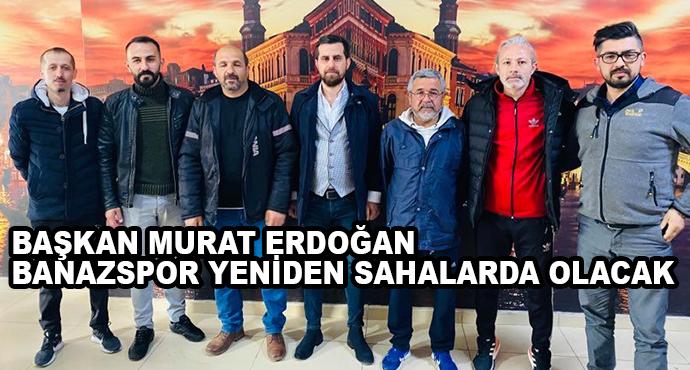 Başkan Murat Erdoğan  Banazspor Yeniden Sahalarda Olacak