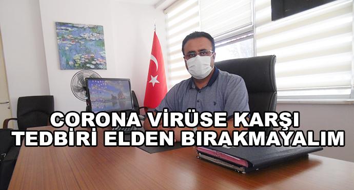 Corona Virüse Karşı Tedbiri Elden Bırakmayalım