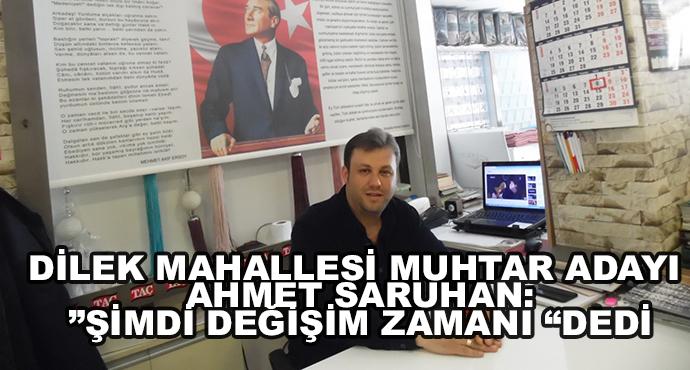 """Dilek Mahallesi Muhtar Adayı Ahmet Saruhan:""""Şimdi Değişim Zamanı """"Dedi"""