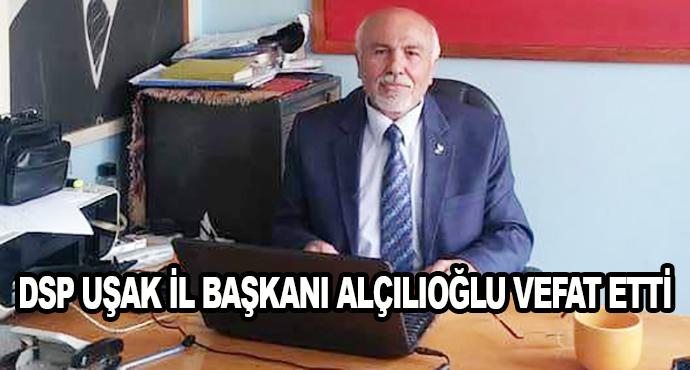 Dsp Uşak İl Başkanı Alçılıoğlu Vefat Etti