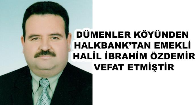 Dümenler Köyünden Halkbank'tan Emekli Halil İbrahim Özdemir Vefat Etmiştir