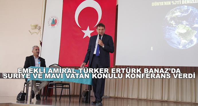 Emekli Amiral Türker Ertürk Banaz'da Suriye Ve Mavi Vatan Konulu Konferans Verdi