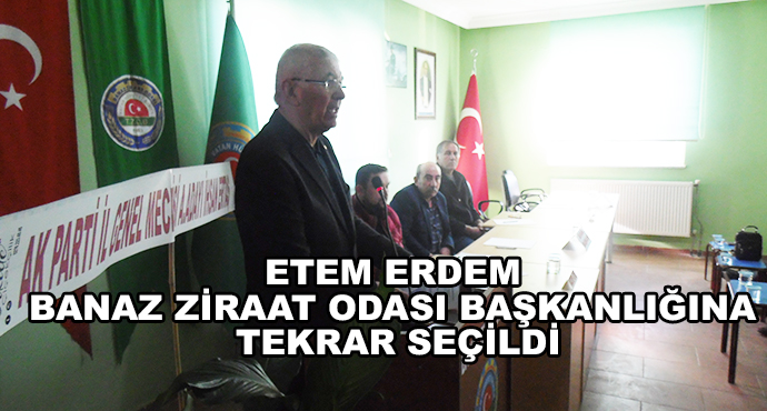 Etem Erdem Banaz Ziraat Odası Başkanlığına Tekrar Seçildi
