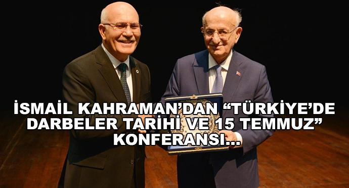 """İsmail Kahraman'dan """"Türkiye'de Darbeler Tarihi Ve 15 Temmuz"""" Konferansı…"""