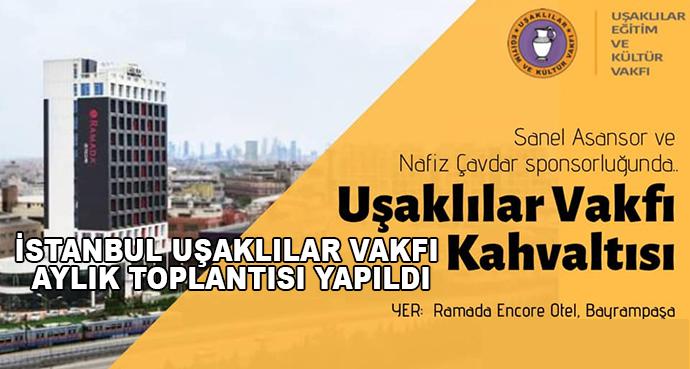 İstanbul Uşaklılar Vakfı Aylık Toplantısı Yapıldı