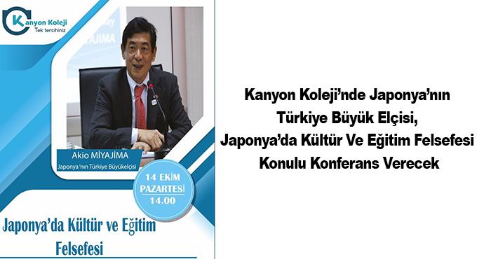 Kanyon Koleji'nde Japonya'nın Türkiye Büyük Elçisi, Japonya'da Kültür Ve Eğitim Felsefesi Konulu Konferans Verecek