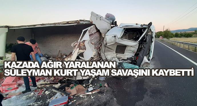 Kazada Ağır Yaralanan Süleyman Kurt Yaşam Savaşını Kaybetti