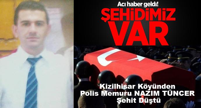 Kizilhisar Köyünden Polis Memuru NAZIM TUNCER Şehit Düştü