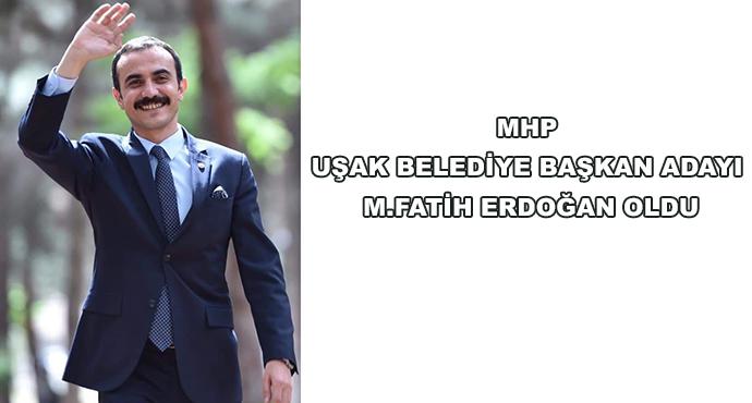 Mhp Uşak Belediye Başkan Adayı M.Fatih Erdoğan Oldu