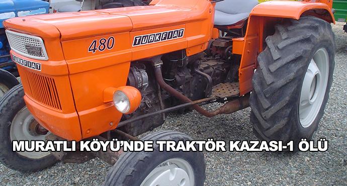 Muratlı Köyü'nde Traktör Kazası-1 Ölü