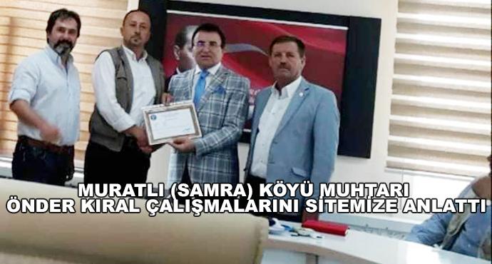 Muratlı (Samra) Köyü Muhtarı Önder Kıral Çalışmalarını Sitemize Anlattı