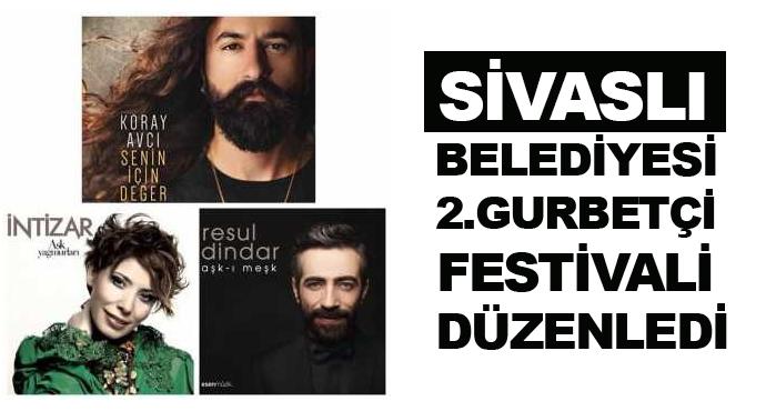 Sivaslı Belediyesi 2.Gurbetçi Festivali Düzenlendi