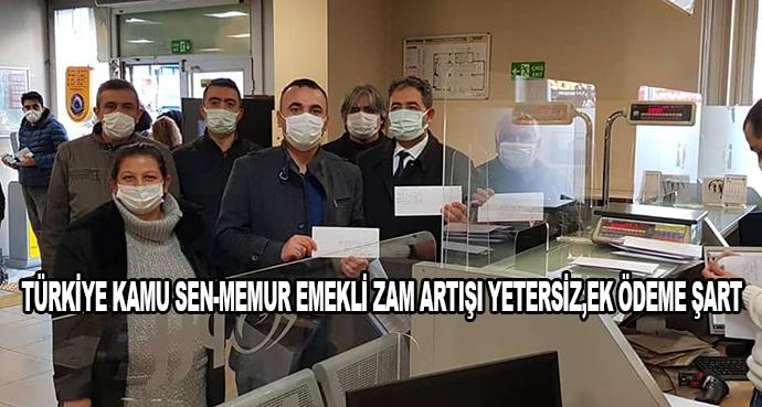 Türkiye Kamu Sen-Memur Emekli Zam Artışı Yetersiz,Ek Ödeme Şart