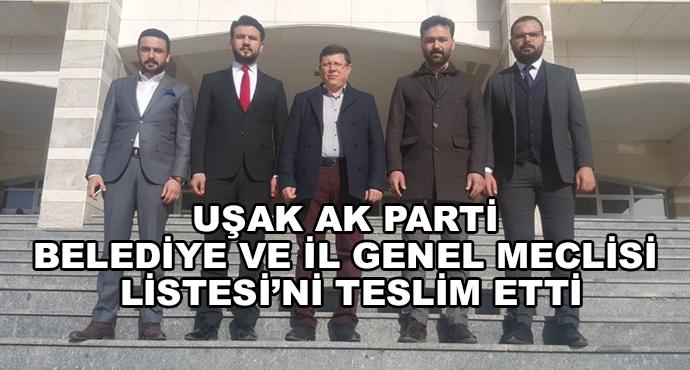 Uşak Ak Parti Belediye Ve İl Genel Meclisi Listesi'ni Teslim Etti