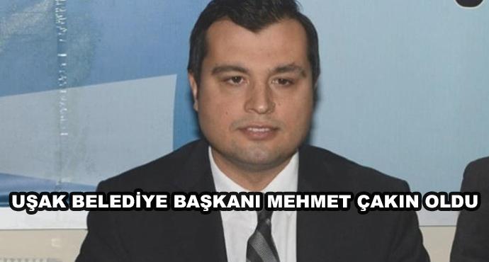 Uşak Belediye Başkanı Mehmet Çakın Oldu