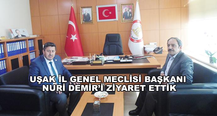 Uşak İl Genel Meclisi Başkanı Nuri Demir'i Ziyaret Ettik