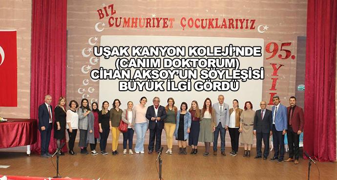 Uşak Kanyon Koleji'nde (Canım Doktorum) Cihan Aksoy'un Söyleşisi Büyük İlgi Gördü