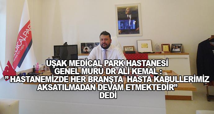 """Uşak Medical Park Hastanesi Genel Mürü Dr Ali Kemal :"""" Hastanemizde Her Branşta  Hasta Kabullerimiz Aksatılmadan Devam Etmektedir"""" Dedi"""