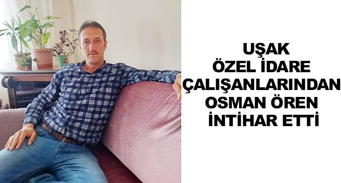 Uşak Özel İdare Çalışanlarından Osman Ören İntihar Etti