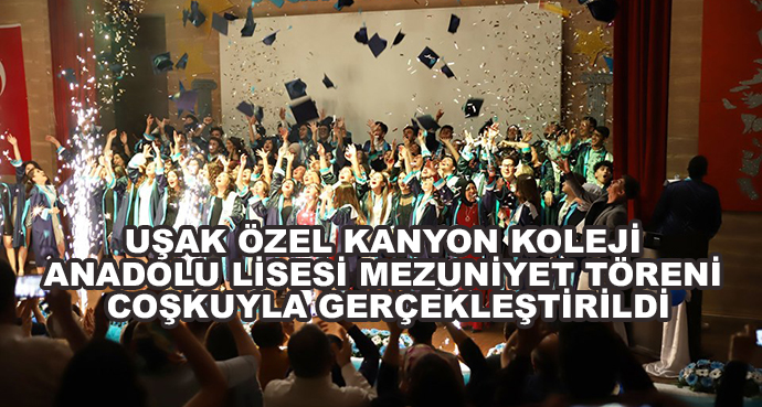 Uşak Özel Kanyon Koleji Anadolu Lisesi Mezuniyet Töreni Coşkuyla Gerçekleştirildi