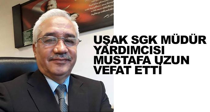 Uşak Sgk Müdür Yardımcısı Mustafa Uzun Vefat Etti