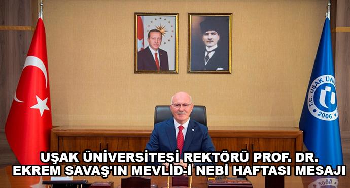 Uşak Üniversitesi Rektörü Prof. Dr. Ekrem Savaş'ın Mevlid-İ Nebi Haftası Mesajı