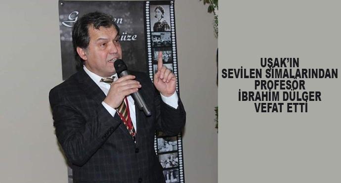 Uşak'ın Sevilen Simalarından Profesör İbrahim Dülger Vefat Etti