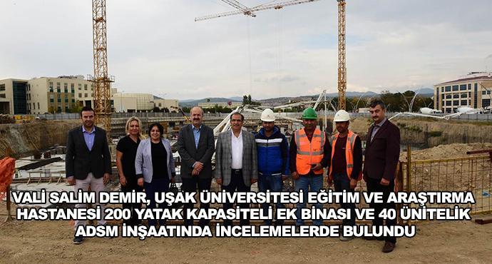 Vali Salim Demir, Uşak Üniversitesi Eğitim Ve Araştırma Hastanesi 200 Yatak Kapasiteli Ek Binası Ve 40 Ünitelik Adsm İnşaatında İncelemelerde Bulundu