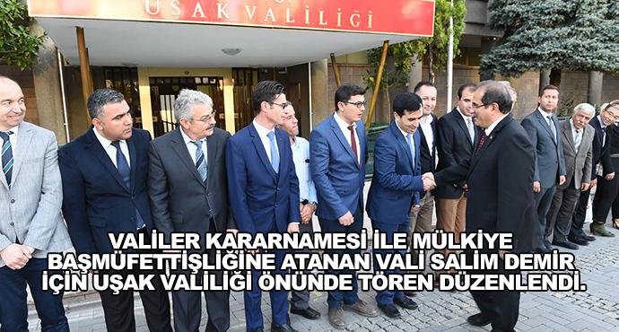 Valiler Kararnamesi İle Mülkiye Başmüfettişliğine Atanan Vali Salim Demir İçin Uşak Valiliği Önünde Tören Düzenlendi.