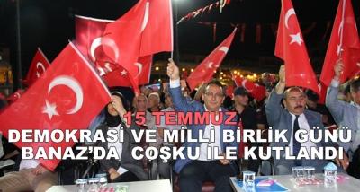 15 Temmuz Demokrasi Ve Milli Birlik Günü Banaz'da  Coşku İle Kutlandı