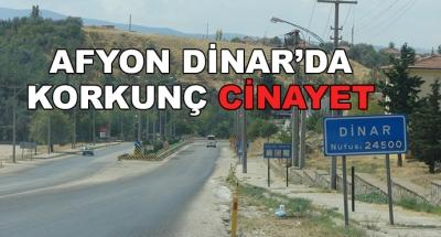 Afyon Dinar'da Korkunç Cinayet